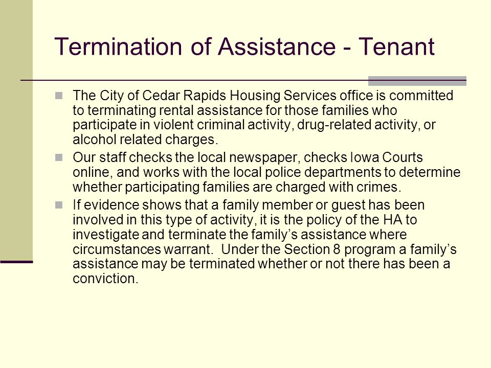 Termination of Assistance - Tenant The City of Cedar Rapids Housing Services office is committed to terminating rental assistance for those families w