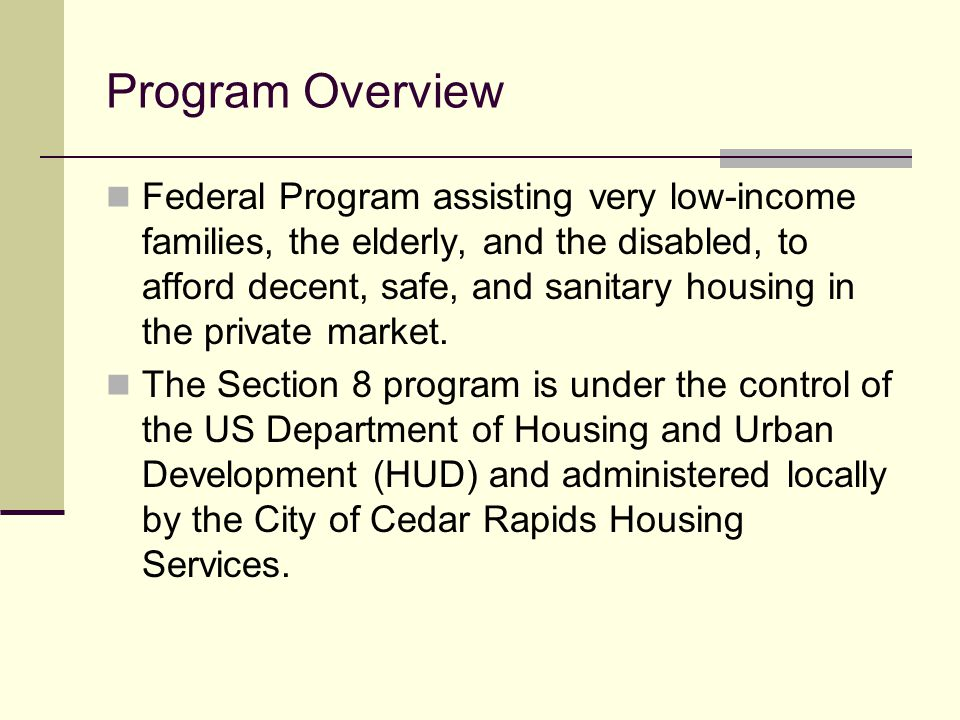 Program Overview Federal Program assisting very low-income families, the elderly, and the disabled, to afford decent, safe, and sanitary housing in th