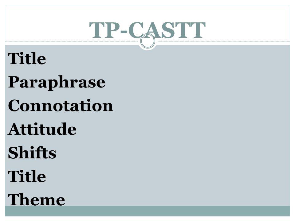 TP-CASTT Title Paraphrase Connotation Attitude Shifts Title Theme