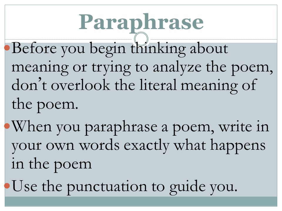 Paraphrase Before you begin thinking about meaning or trying to analyze the poem, don ' t overlook the literal meaning of the poem.