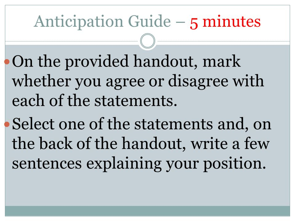 Anticipation Guide – 5 minutes On the provided handout, mark whether you agree or disagree with each of the statements.