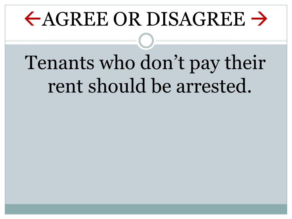  AGREE OR DISAGREE  Tenants who don't pay their rent should be arrested.
