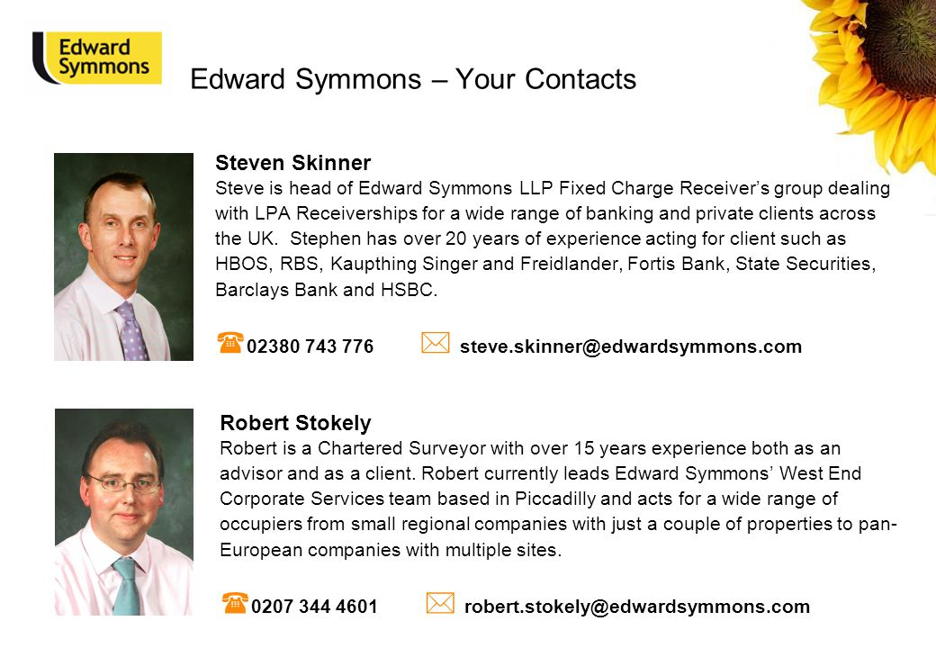 Edward Symmons – Your Contacts Steven Skinner Steve is head of Edward Symmons LLP Fixed Charge Receiver's group dealing with LPA Receiverships for a w