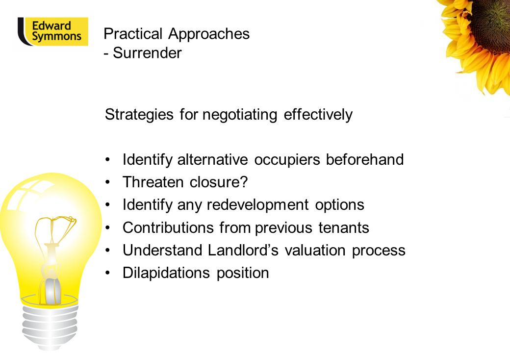 Practical Approaches - Surrender Strategies for negotiating effectively Identify alternative occupiers beforehand Threaten closure? Identify any redev
