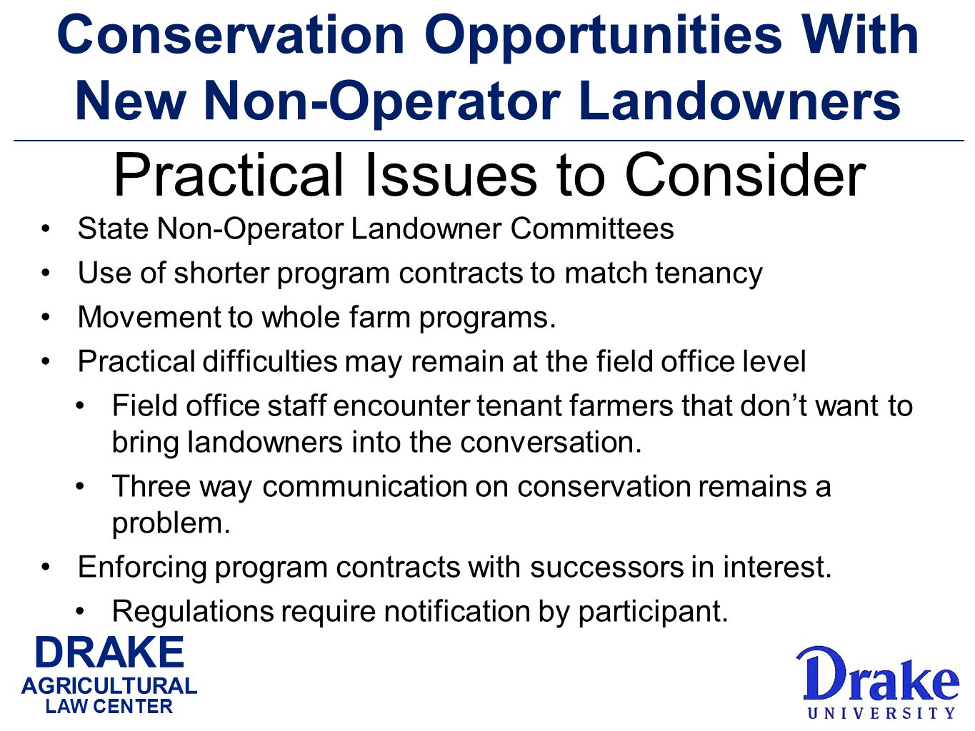 DRAKE AGRICULTURAL LAW CENTER Conservation Opportunities With New Non-Operator Landowners State Non-Operator Landowner Committees Use of shorter program contracts to match tenancy Movement to whole farm programs.