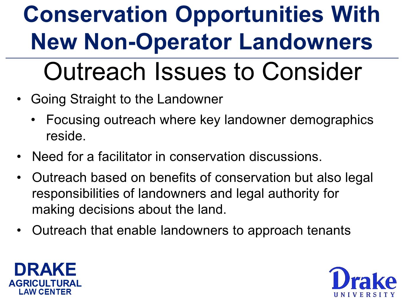 DRAKE AGRICULTURAL LAW CENTER Conservation Opportunities With New Non-Operator Landowners Going Straight to the Landowner Focusing outreach where key landowner demographics reside.