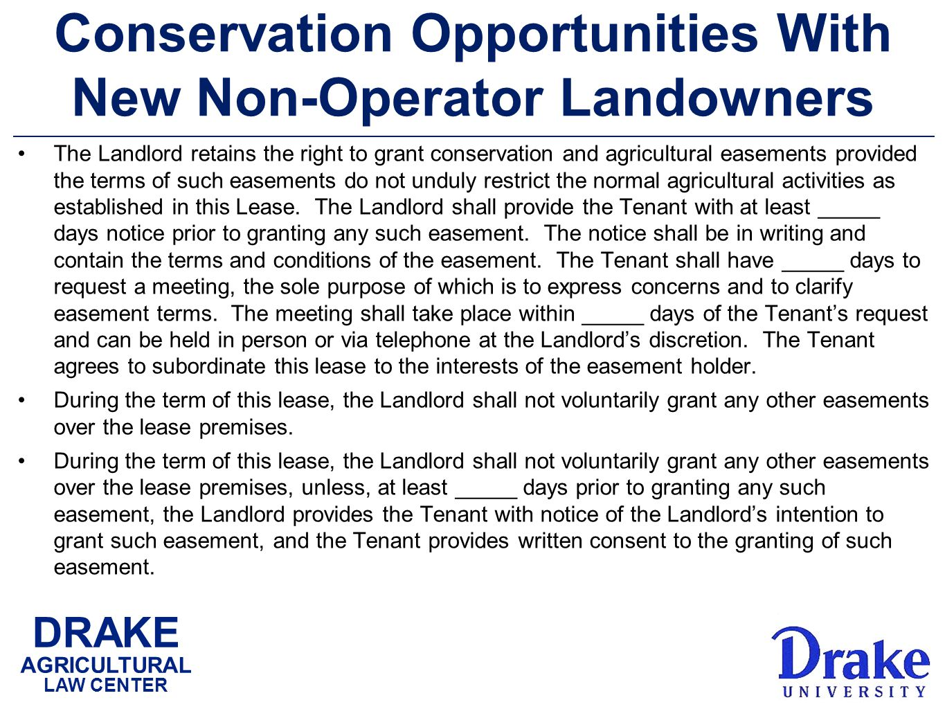 DRAKE AGRICULTURAL LAW CENTER Conservation Opportunities With New Non-Operator Landowners The Landlord retains the right to grant conservation and agricultural easements provided the terms of such easements do not unduly restrict the normal agricultural activities as established in this Lease.