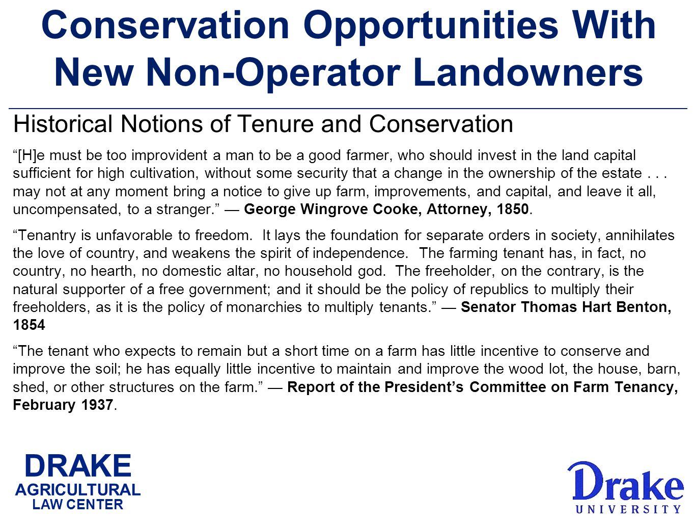 DRAKE AGRICULTURAL LAW CENTER Conservation Opportunities With New Non-Operator Landowners Historical Notions of Tenure and Conservation [H]e must be too improvident a man to be a good farmer, who should invest in the land capital sufficient for high cultivation, without some security that a change in the ownership of the estate...
