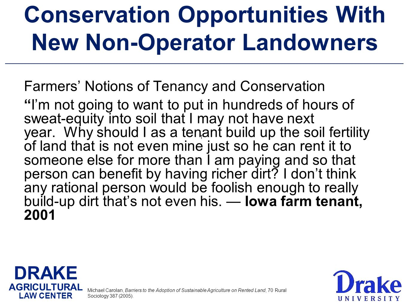 DRAKE AGRICULTURAL LAW CENTER Conservation Opportunities With New Non-Operator Landowners Farmers' Notions of Tenancy and Conservation I'm not going to want to put in hundreds of hours of sweat-equity into soil that I may not have next year.