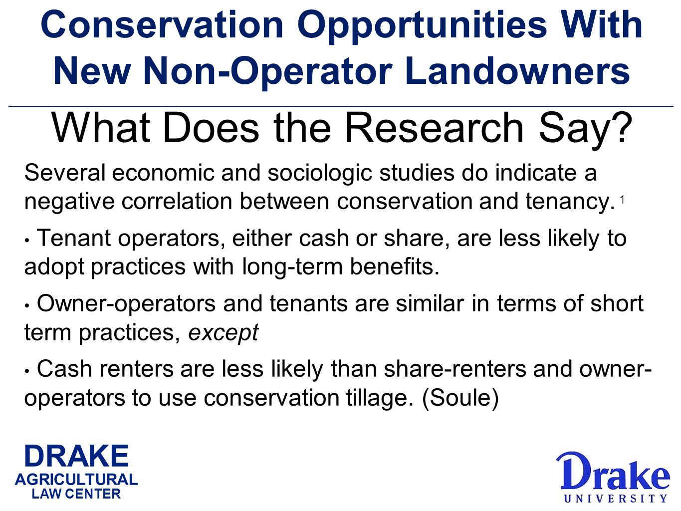 DRAKE AGRICULTURAL LAW CENTER Conservation Opportunities With New Non-Operator Landowners Several economic and sociologic studies do indicate a negative correlation between conservation and tenancy.