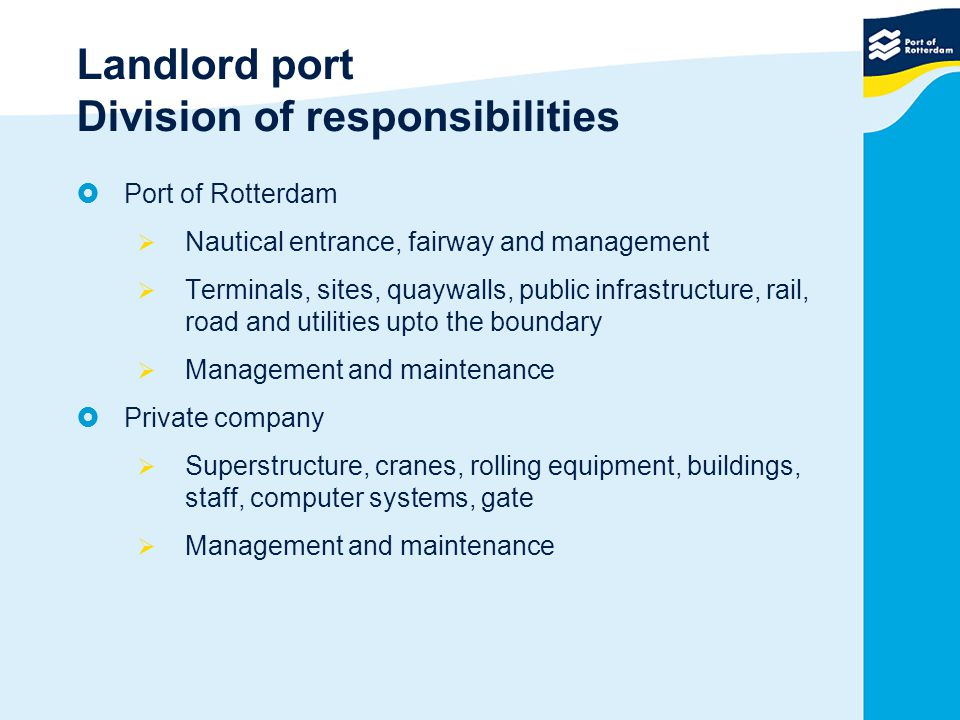 Landlord port Division of responsibilities  Port of Rotterdam  Nautical entrance, fairway and management  Terminals, sites, quaywalls, public infra