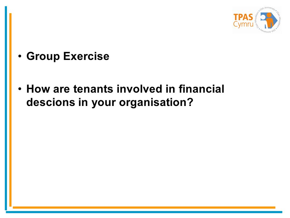 Group Exercise How are tenants involved in financial descions in your organisation?