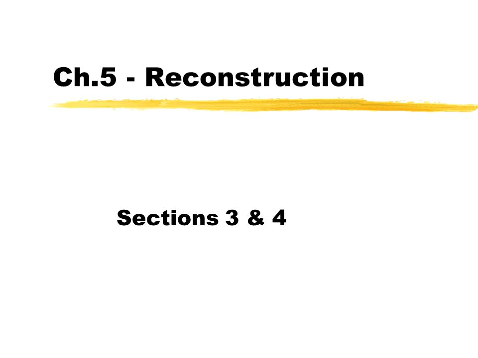 Ch.5 - Reconstruction Sections 3 & 4