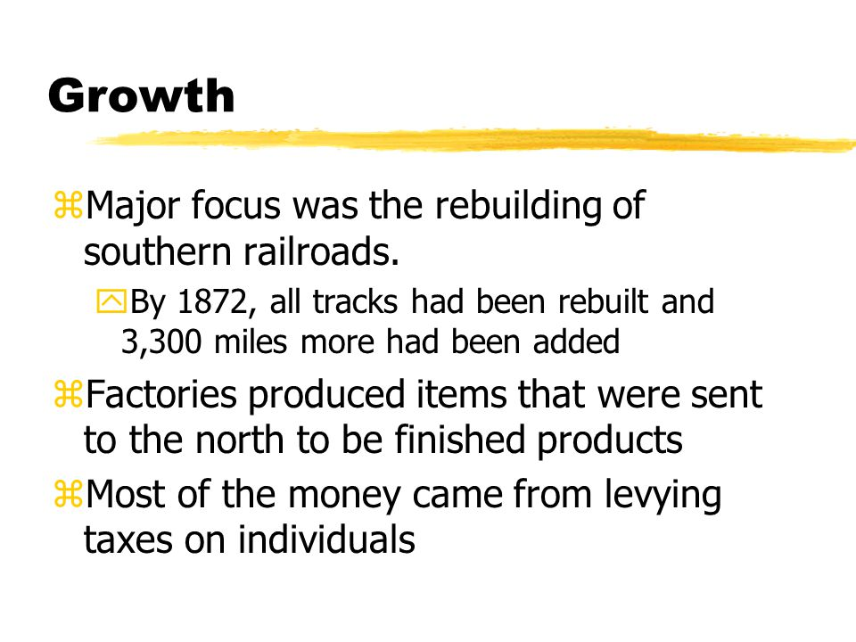 Growth zMajor focus was the rebuilding of southern railroads.