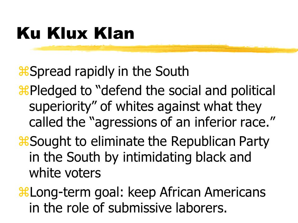 Stopping the Klan zPresident Grant passes the Enforcement Act of 1870 ybanned the use of terror, force, or bribery to prevent people from voting because of their race