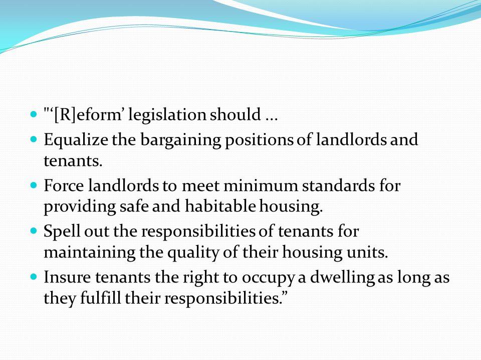 '[R]eform' legislation should... Equalize the bargaining positions of landlords and tenants.