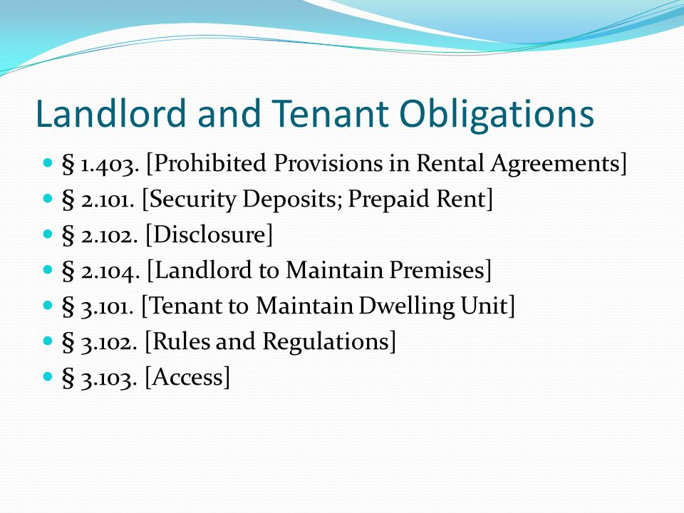 Landlord and Tenant Obligations § 1.403. [Prohibited Provisions in Rental Agreements] § 2.101. [Security Deposits; Prepaid Rent] § 2.102. [Disclosure]