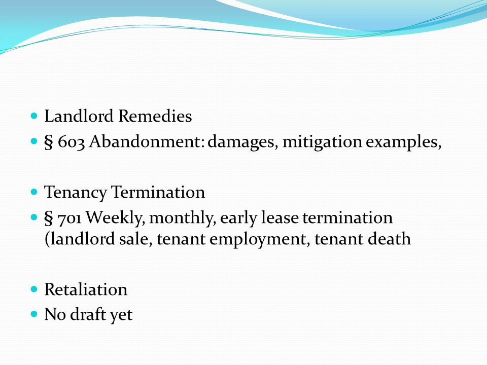 Landlord Remedies § 603 Abandonment: damages, mitigation examples, Tenancy Termination § 701 Weekly, monthly, early lease termination (landlord sale,