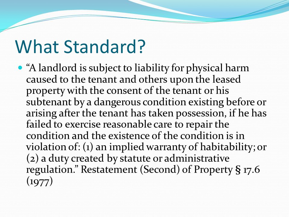 "What Standard? ""A landlord is subject to liability for physical harm caused to the tenant and others upon the leased property with the consent of the"