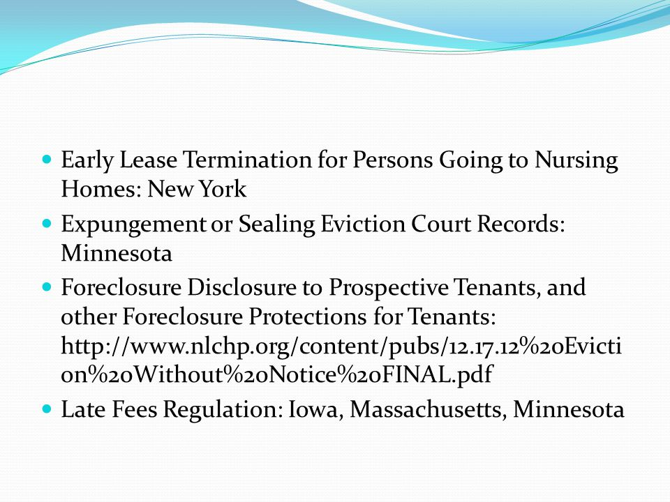 Early Lease Termination for Persons Going to Nursing Homes: New York Expungement or Sealing Eviction Court Records: Minnesota Foreclosure Disclosure t
