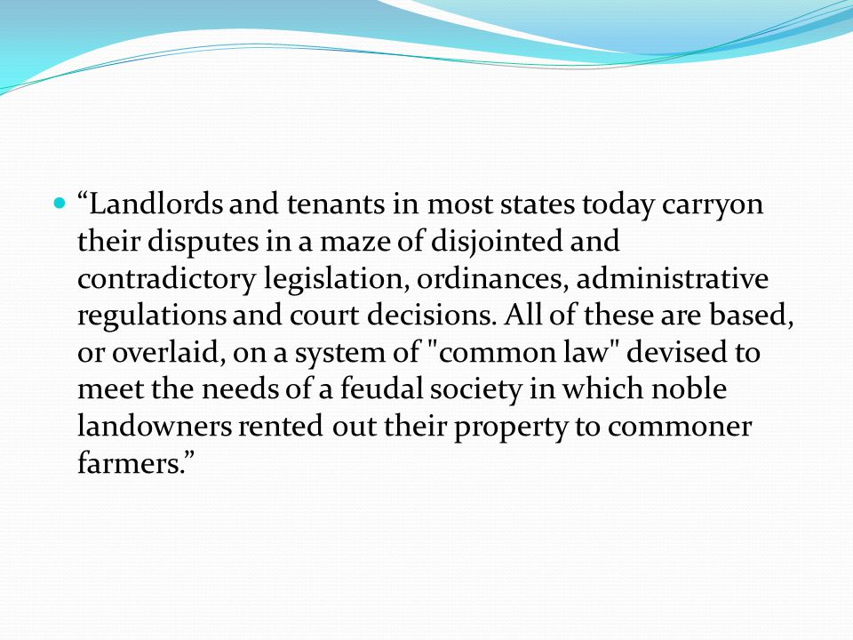 """Landlords and tenants in most states today carryon their disputes in a maze of disjointed and contradictory legislation, ordinances, administrative r"