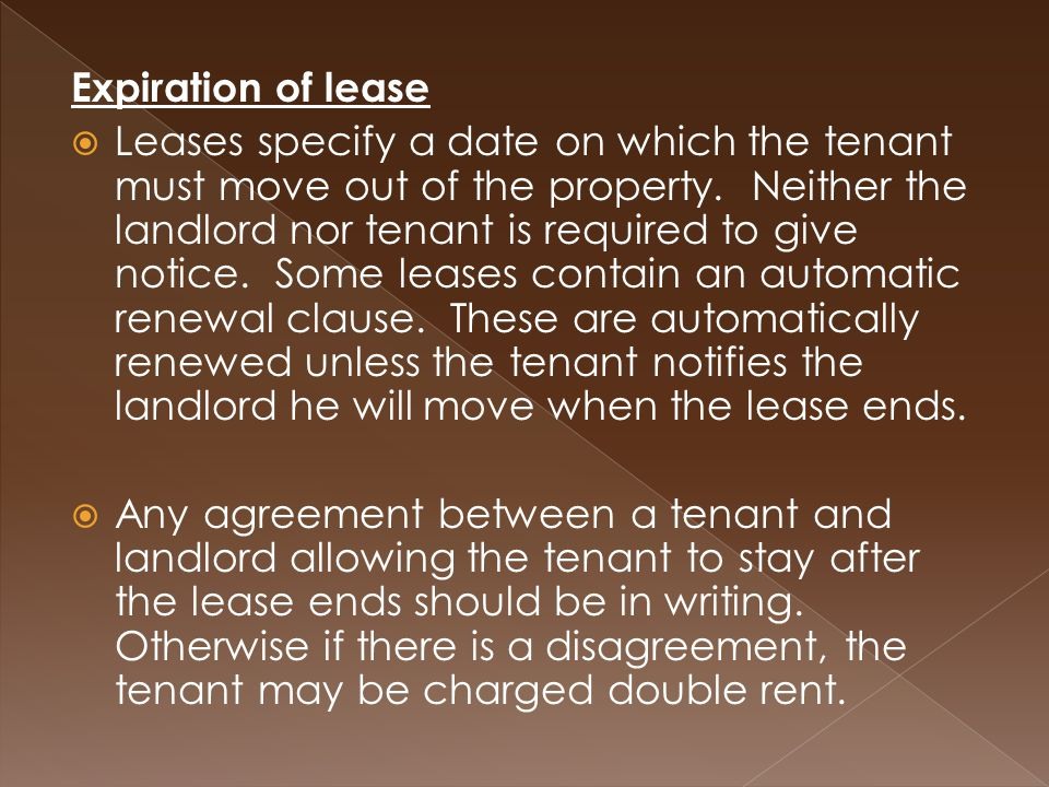 Expiration of lease  Leases specify a date on which the tenant must move out of the property.