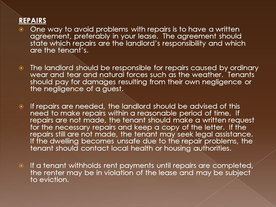 REPAIRS  One way to avoid problems with repairs is to have a written agreement, preferably in your lease.