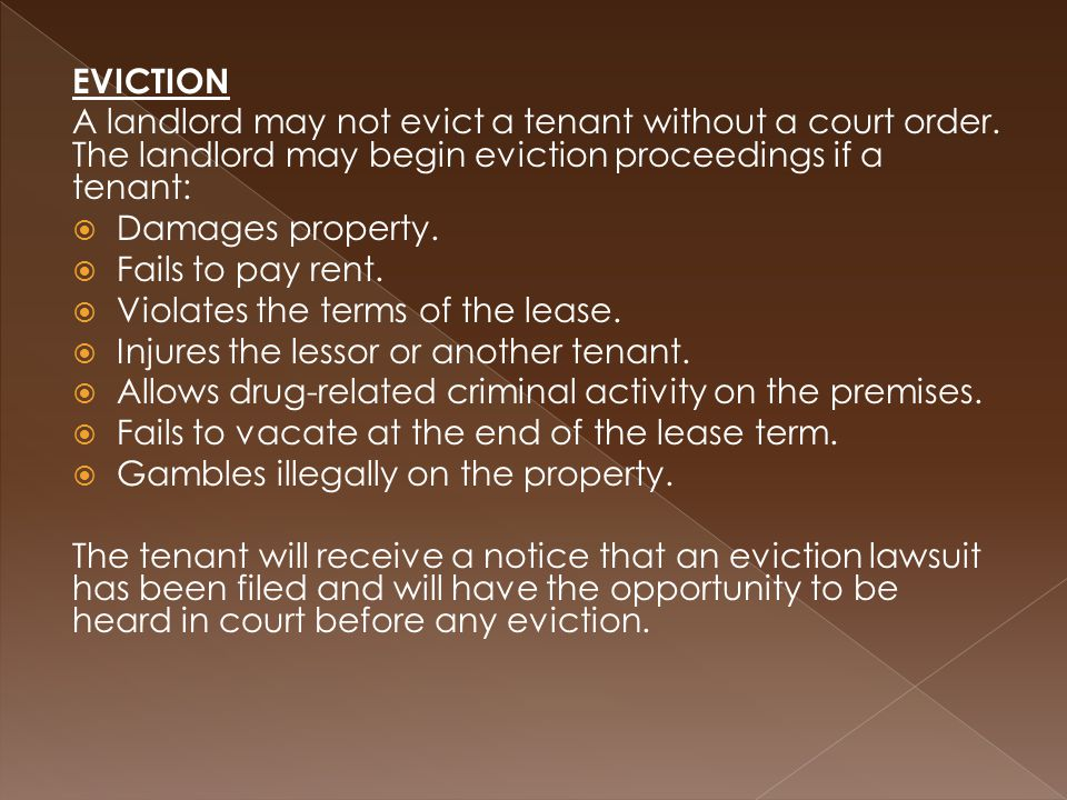 EVICTION A landlord may not evict a tenant without a court order.