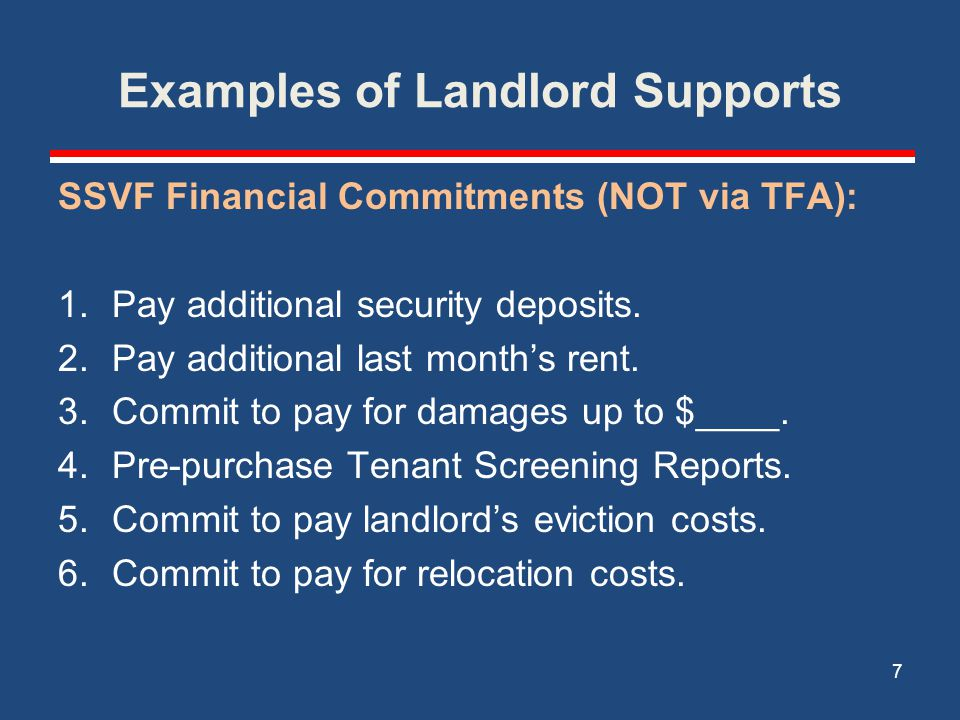 Examples of Landlord Supports SSVF Financial Commitments (NOT via TFA): 1.Pay additional security deposits.