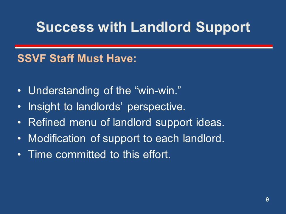 Success with Landlord Support SSVF Staff Must Have: Understanding of the win-win. Insight to landlords' perspective.
