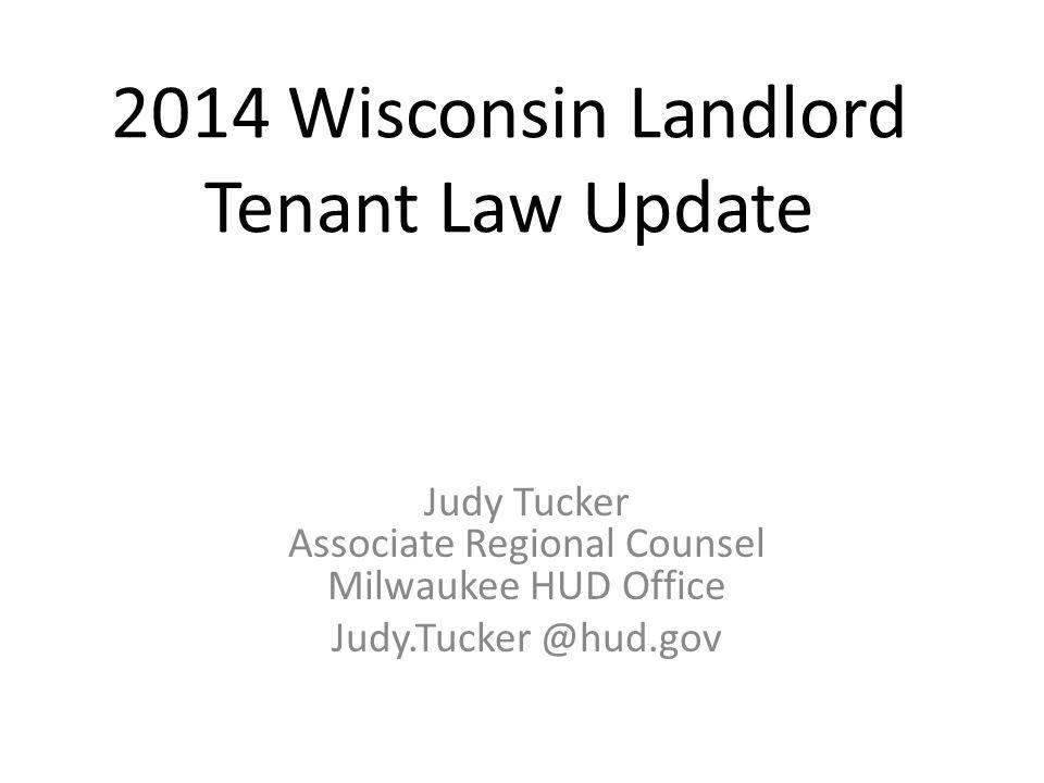 2014 Wisconsin Landlord Tenant Law Update Judy Tucker Associate Regional Counsel Milwaukee HUD Office Judy.Tucker @hud.gov