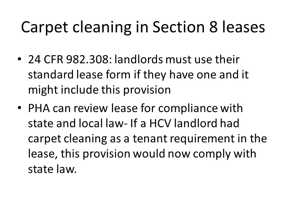 Carpet cleaning in Section 8 leases 24 CFR 982.308: landlords must use their standard lease form if they have one and it might include this provision