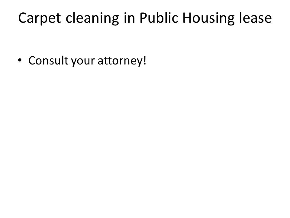 Carpet cleaning in Public Housing lease Consult your attorney!