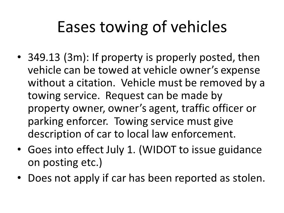 Eases towing of vehicles 349.13 (3m): If property is properly posted, then vehicle can be towed at vehicle owner's expense without a citation. Vehicle