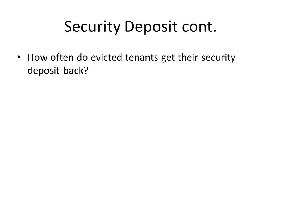 Security Deposit cont. How often do evicted tenants get their security deposit back?