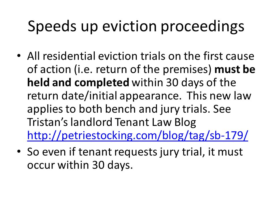 Speeds up eviction proceedings All residential eviction trials on the first cause of action (i.e. return of the premises) must be held and completed w
