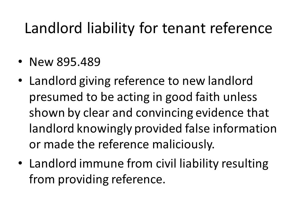 Landlord liability for tenant reference New 895.489 Landlord giving reference to new landlord presumed to be acting in good faith unless shown by clea