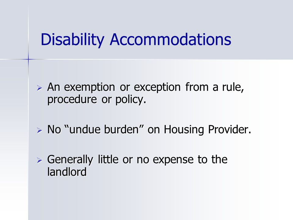 Disability Accommodations  An exemption or exception from a rule, procedure or policy.