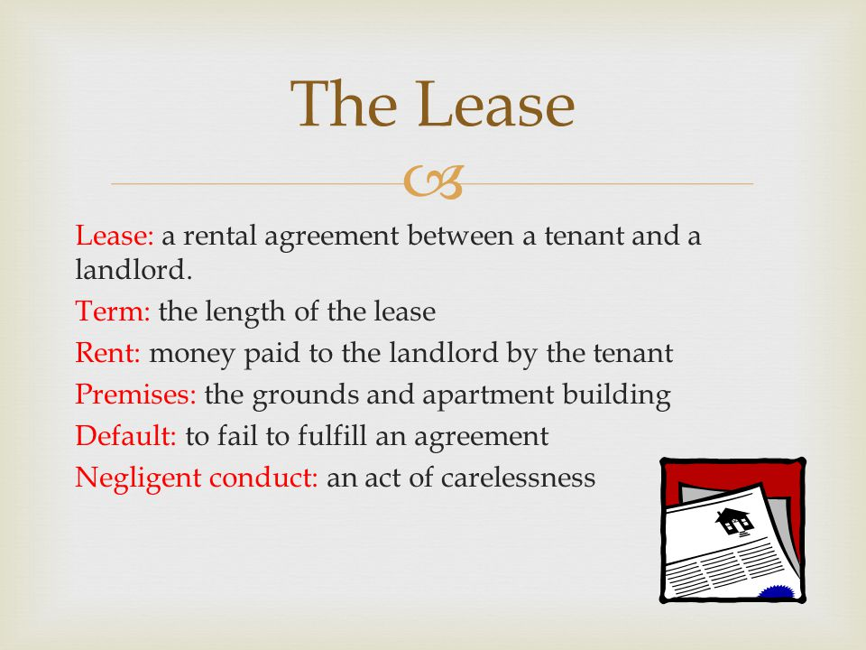  Lease: a rental agreement between a tenant and a landlord.