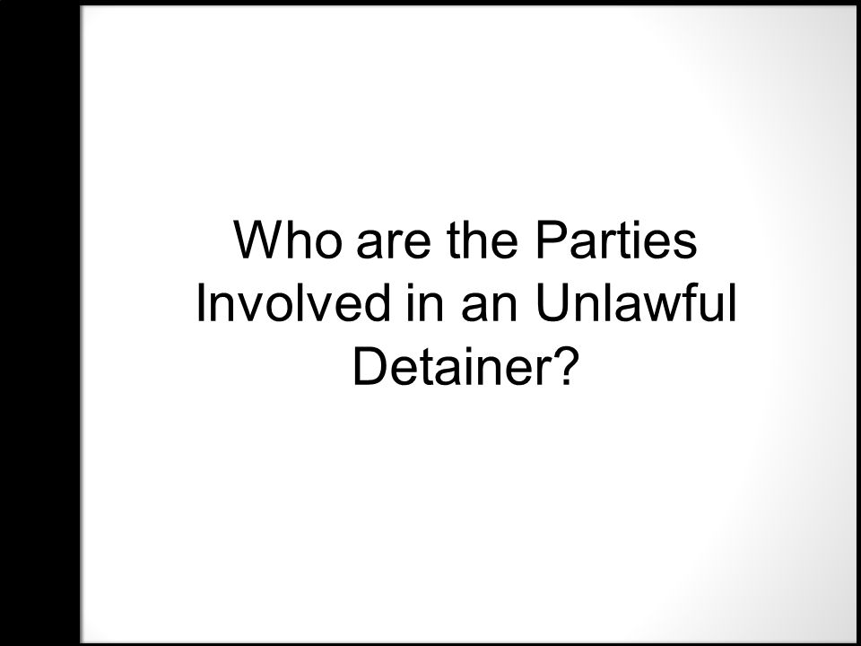 Who are the Parties Involved in an Unlawful Detainer?