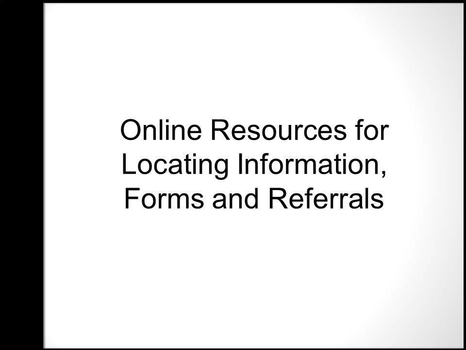 Online Resources for Locating Information, Forms and Referrals