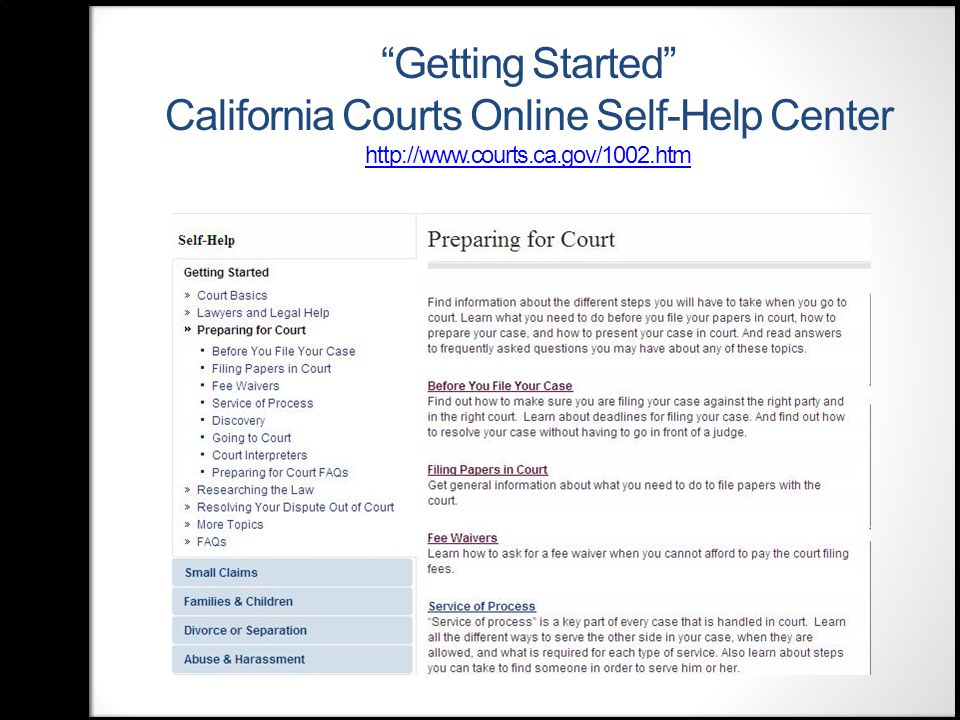 Getting Started California Courts Online Self- Help Center http://www.courts.ca.gov/1002.htm http://www.courts.ca.gov/1002.htm