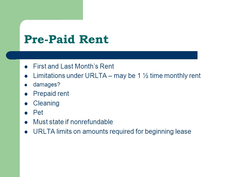 Pre-Paid Rent First and Last Month's Rent Limitations under URLTA – may be 1 ½ time monthly rent damages.