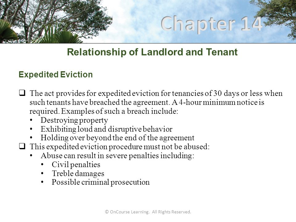 © OnCourse Learning. All Rights Reserved. Relationship of Landlord and Tenant Expedited Eviction  The act provides for expedited eviction for tenanci