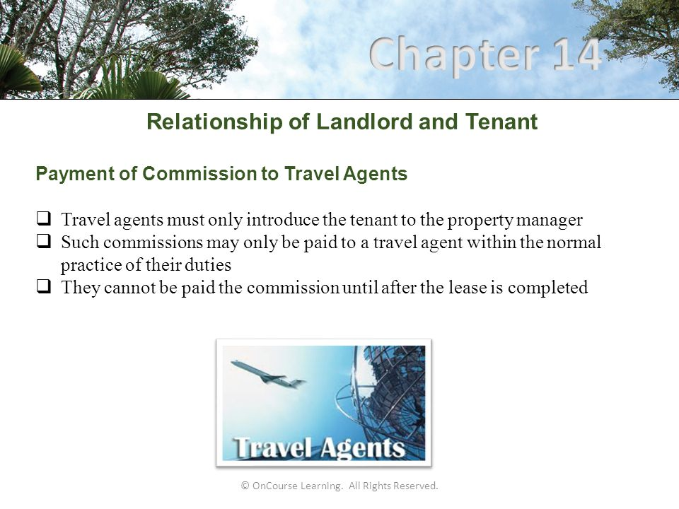 © OnCourse Learning. All Rights Reserved. Relationship of Landlord and Tenant Payment of Commission to Travel Agents  Travel agents must only introdu