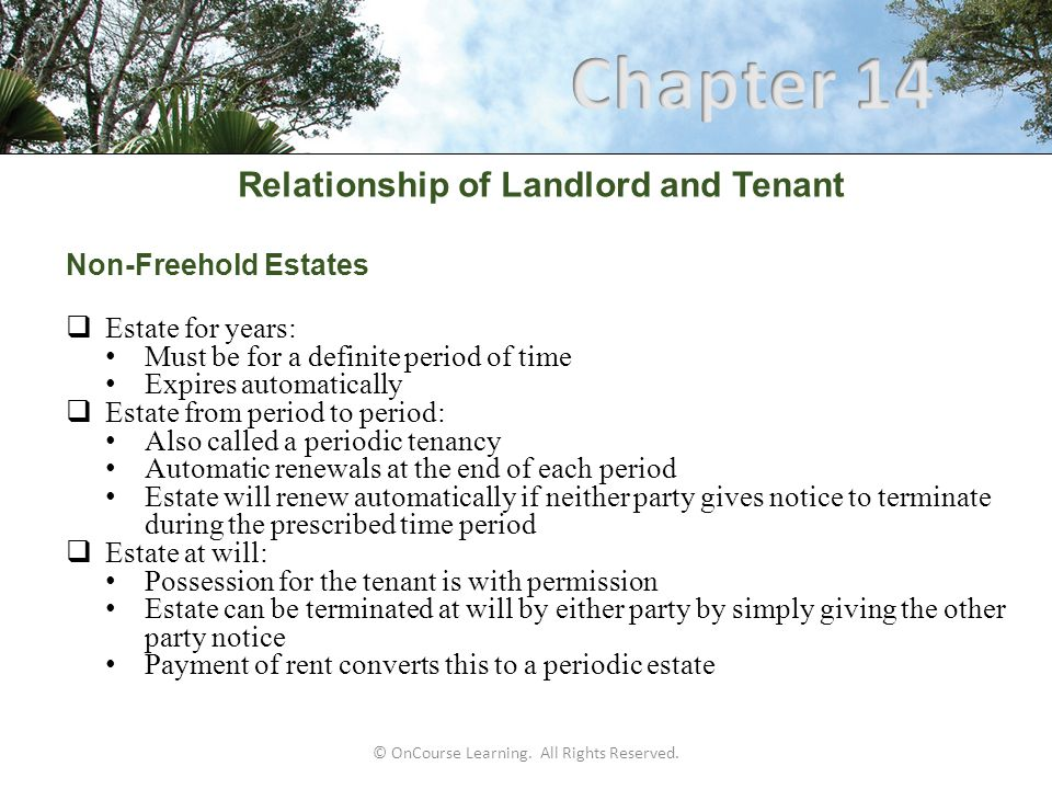 © OnCourse Learning. All Rights Reserved. Relationship of Landlord and Tenant Non-Freehold Estates  Estate for years: Must be for a definite period o
