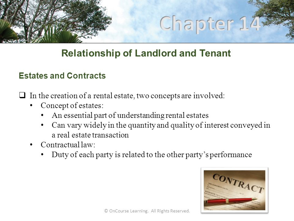 Relationship of Landlord and Tenant Provisions of NCAR's Residential Rental Contract 18.Landlord Default: Tenant must notify landlord in writing of alleged default by the landlord Tenant must give the landlord a reasonable time to correct default Absent willful negligence: Is prohibited from collecting secondary or consequential damages