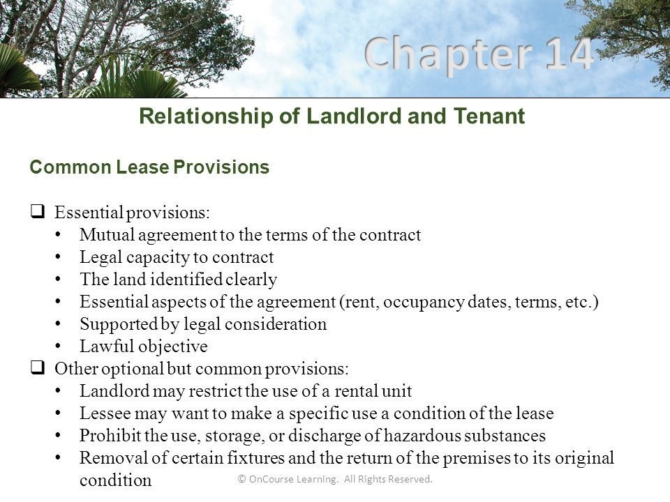 Relationship of Landlord and Tenant Common Lease Provisions  Essential provisions: Mutual agreement to the terms of the contract Legal capacity to co