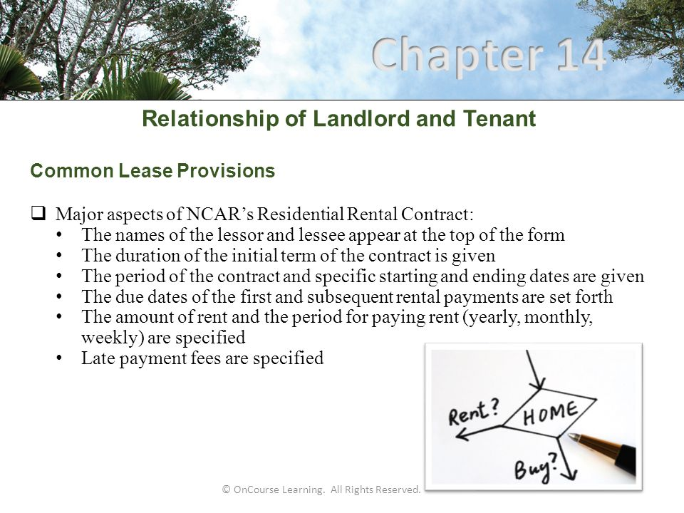 Relationship of Landlord and Tenant Common Lease Provisions  Major aspects of NCAR's Residential Rental Contract: The names of the lessor and lessee