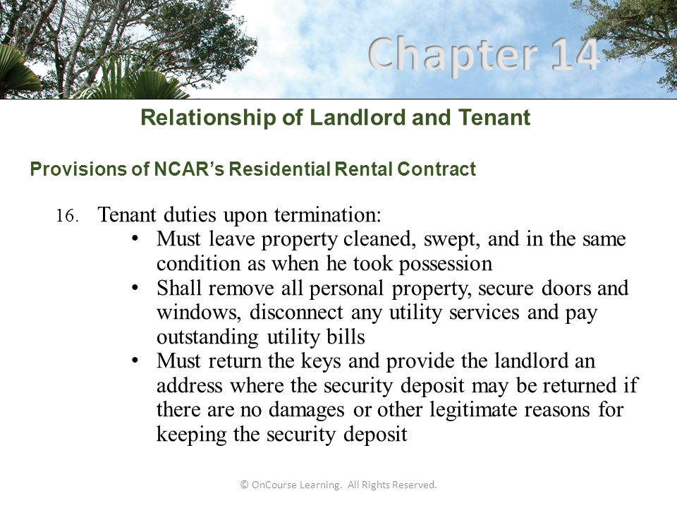 Relationship of Landlord and Tenant Provisions of NCAR's Residential Rental Contract 16. Tenant duties upon termination: Must leave property cleaned,